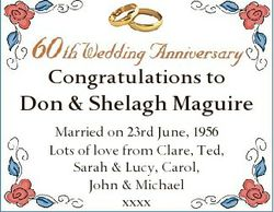Congratulations to Don & Shelagh Maguire Married on 23rd June, 1956 Lots of love from Clare, Ted...