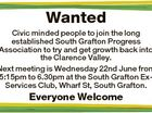 Wanted Civic minded people to join the long established South Grafton Progress Association to try and get growth back into the Clarence Valley. Next meeting is Wednesday 22nd June from 5:15pm to 6.30pm at the South Grafton ExServices Club, Wharf St, South Grafton. Everyone Welcome