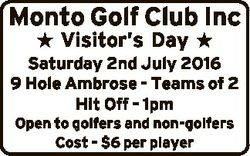 Monto Golf Club Inc  Visitor's Day  Saturday 2nd July 2016 9 Hole Ambrose - Teams of 2 Hit Off -...