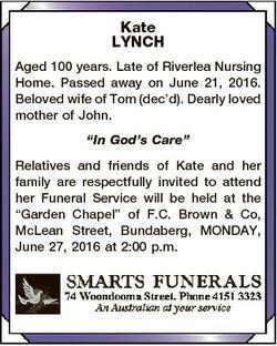 Kate LYNCH Aged 100 years. Late of Riverlea Nursing Home. Passed away on June 21, 2016. Beloved wife...