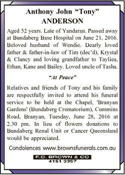 "Anthony John ""Tony"" ANDERSON Aged 52 years. Late of Yandaran. Passed away at Bundaberg Bas..."