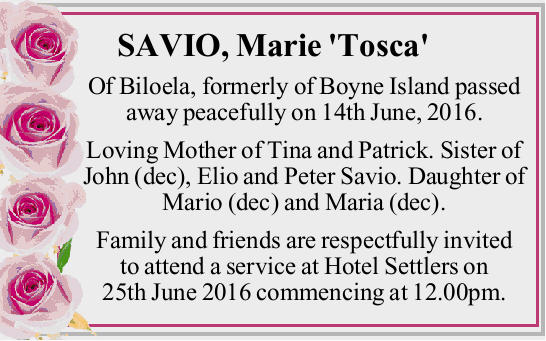 Of Biloela, formerly of Boyne Island passed away peacefully on 14th June, 2016. Loving Mother of...