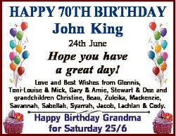 HAPPY 70TH BIRTHDAY John King 24th June Hope you have a great day! Love and Best Wishes from Glennis...