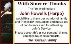 With Sincere Thanks The family of the late John Howells (Harpo) would like to thank our wonderful fa...