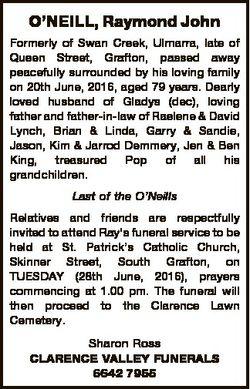 O'NEILL, Raymond John Formerly of Swan Creek, Ulmarra, late of Queen Street, Grafton, passed awa...