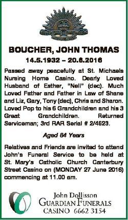 BOUCHER, JOHN THOMAS 14.5.1932 - 20.6.2016 Passed away peacefully at St. Michaels Nursing Home Casin...