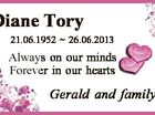Diane Tory 21.06.1952  26.06.2013 Always on our minds Forever in our hearts Gerald and family.