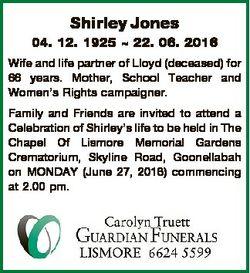 Shirley Jones 04. 12. 1925  22. 06. 2016 Wife and life partner of Lloyd (deceased) for 66 years. Mot...