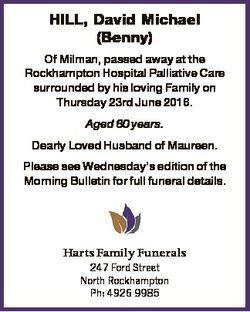 HILL, David Michael (Benny) Of Milman, passed away at the Rockhampton Hospital Palliative Care surro...