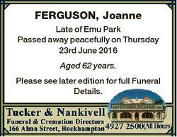 FERGUSON, Joanne Late of Emu Park Passed away peacefully on Thursday 23rd June 2016 Aged 62 years. P...