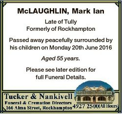 McLAUGHLIN, Mark Ian Late of Tully Formerly of Rockhampton Passed away peacefully surrounded by his...