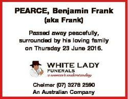 PEARCE, Benjamin Frank (aka Frank) Passed away peacefully, surrounded by his loving family on Thursd...