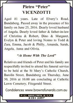 "Pietro ""Peter"" VICENZOTTI Aged 81 years. Late of Elvery's Road, Bundaberg. Passed away..."