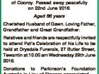 WELCH, Clifford Lloyd (Pat) of Cooroy. Passed away peacefully on 22nd June 2016. Aged 86 years Cherished Husband of Dawn. Loving Father, Grandfather and Great Grandfather. Relatives and friends are respectfully invited to attend Pat's Celebration of his Life to be held at Drysdale Funerals, 27 Butler Street, Tewantin ...