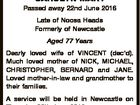 DALTON CAROLYN MARY Passed away 22nd June 2016 Late of Noosa Heads Formerly of Newcastle Aged 77 Years Dearly loved wife of VINCENT (dec'd). Much loved mother of NICK, MICHAEL, CHRISTOPHER, BERNARD and JANE. Loved mother-in-law and grandmother to their families. A service will be held in Newcastle on ...