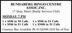 17 Quay Street (Bundy Services Club) MONDAY 7 PM 1 x $500 in 90 Calls 1 x $500 in 53 Calls...