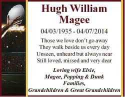 Hugh William Magee 04/03/1935 - 04/07/2014 Those we love don't go away They walk beside us every...
