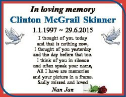 In loving memory Clinton McGrail Skinner 1.1.1997  29.6.2015 I thought of you today and that is noth...