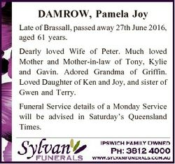 DAMROW, Pamela Joy Late of Brassall, passed away 27th June 2016, aged 61 years. Dearly loved Wife of...