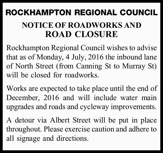 NOTICE OF ROADWORKS AND ROAD CLOSURE R   ockhampton Regional Council wishes to advise that as...