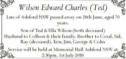 Wilson Edward Charles (Ted) Late of Ashford NSW passed away on 26th June, aged 70 years. Son of Ted...