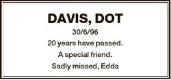 DAVIS, DOT 30/6/96 20 years have passed. A special friend. Sadly missed, Edda
