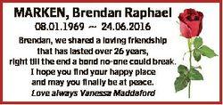 MARKEN, Brendan Raphael 08.01.1969  24.06.2016 Brendan, we shared a loving friendship that has laste...