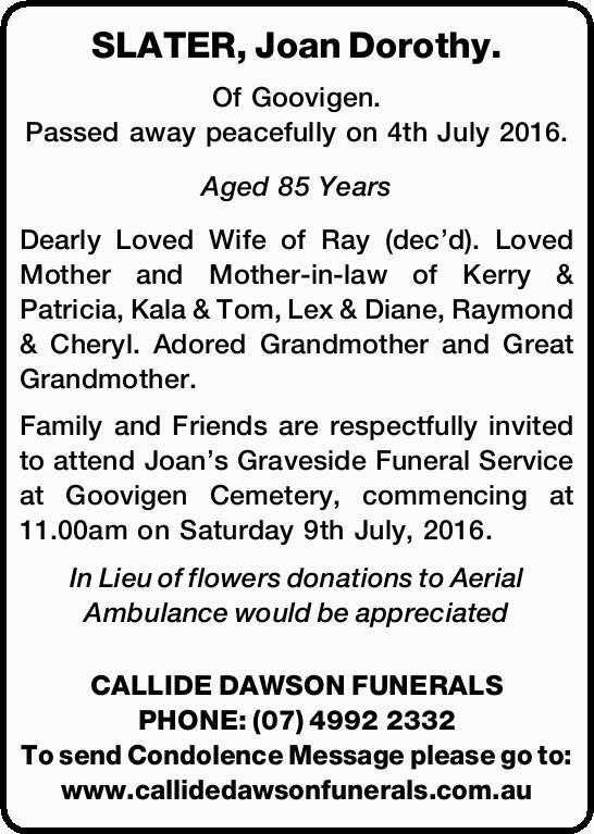 Of Goovigen. Passed away peacefully on 4th July 2016. Aged 85 Years Dearly Loved Wife of Ra...