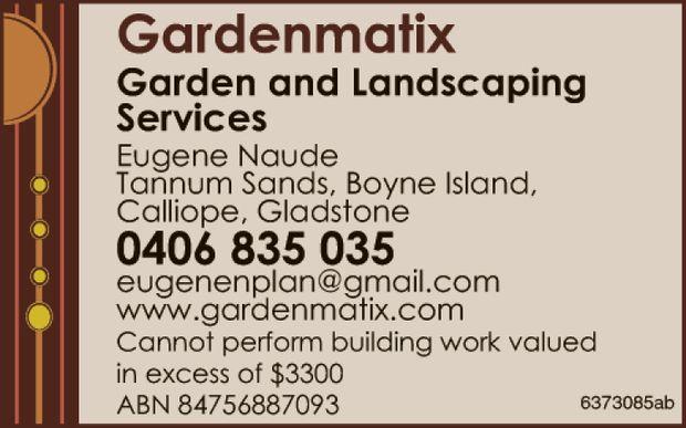 Garden and Landscaping Services  ABN 84756887093 Eugene Naude Tannum Sands, Boyne Island, C...