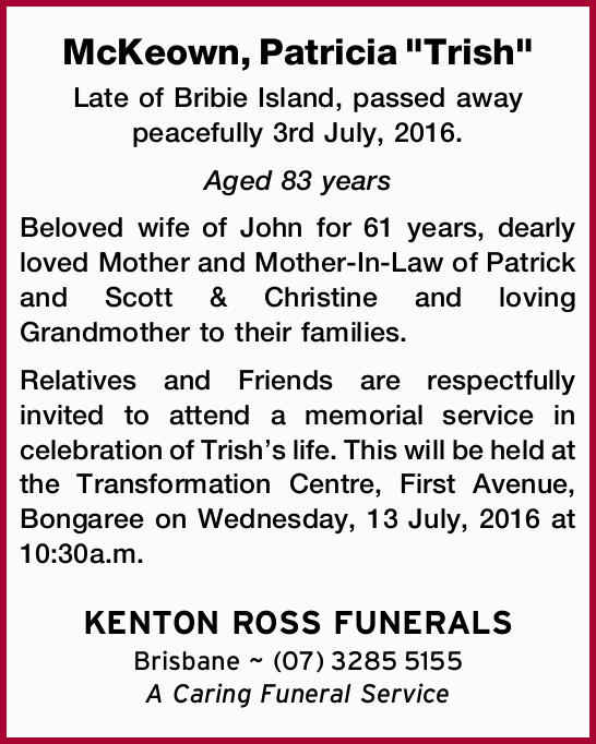 Late of Bribie Island, passed away peacefully 3rd July, 2016. Aged 83 years Beloved wife of...