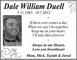 Dale William Duell 5.11.1983 - 19.7.2012 ~ If there ever comes a day When we can't be toget...