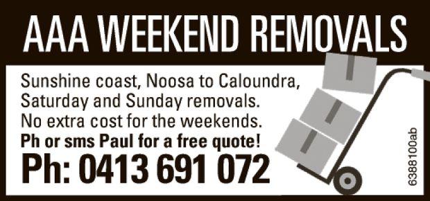 Sunshine coast, Noosa to Caloundra,  Saturday and Sunday removals.  No extra...