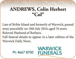 Late of Bribie Island and formerly of Warwick, passed away peacefully on 10th July 2016, aged 76...