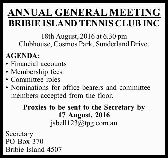 ANNUAL GENERAL MEETING BRIBIE ISLAND TENNIS CLUB INC 18th August, 2016 at 6.30 pm Clubhouse, Cosm...
