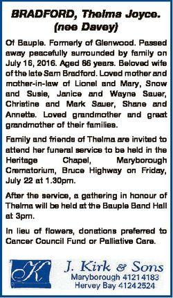 BRADFORD, Thelma Joyce. (nee Davey) Of Bauple. Formerly of Glenwood. Passed away peacefully surround...