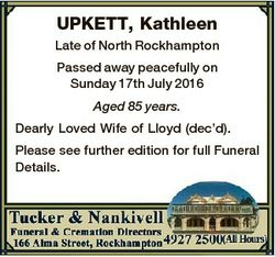 UPKETT, Kathleen Late of North Rockhampton Passed away peacefully on Sunday 17th July 2016 Aged 85 y...