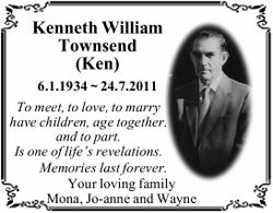 Kenneth William Townsend (Ken) 6.1.1934 ~ 24.7.2011 To meet, to love, to marry have children, age...