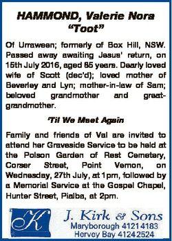 "HAMMOND, Valerie Nora ""Toot"" Of Urraween; formerly of Box Hill, NSW. Passed away awaiting..."