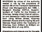 PUBLIC NOTICE WHEREAS by virtue of the authority vested in me by the provisions of section 96 of the Transport Operations (Road Use Management) Act 1995, I, Sergeant Bradley DOYLE, Superintendent of Traffic for the Division of Killarney, hereby direct that all vehicular and pedestrian traffic be prohibited from using ...