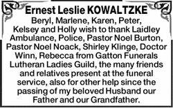 Ernest Leslie KOWALTZKE Beryl, Marlene, Karen, Peter, Kelsey and Holly wish to thank Laidley Ambu...