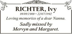 RICHTER, Ivy 09/09/1909  22/07/1992 Loving memories of a dear Nanna. Sadly missed by Mervyn and Marg...