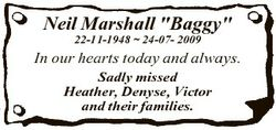 "Neil Marshall ""Baggy"" 22-11-1948  24-07- 2009 In our hearts today and always. Sadly missed..."