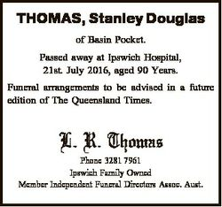 THOMAS, Stanley Douglas of Basin Pocket. Passed away at Ipswich Hospital, 21st. July 2016, aged 90 Y...