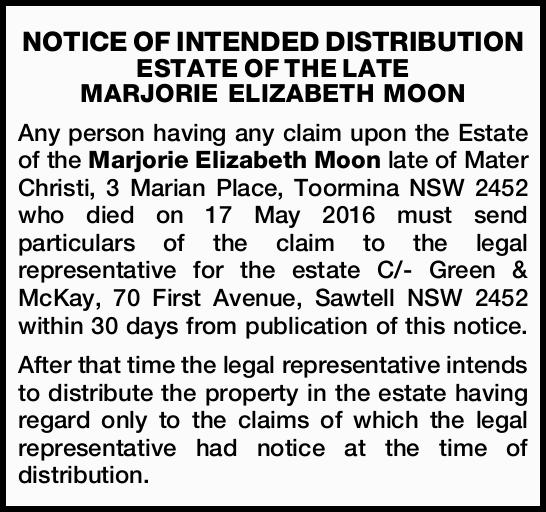 Any person having any claim upon the Estate of the Marjorie Elizabeth Moon late of Mater Christi,...