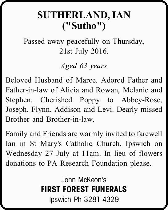 "SUTHERLAND, IAN (""Sutho"")    Passed away peacefully on Thursday, 21st July 2016. ..."