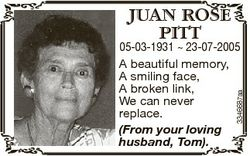 JUAN ROSE PITT 3346687aa 05-03-1931  23-07-2005 A beautiful memory, A smiling face, A broken link, W...