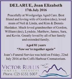 DELARUE, Joan Elizabeth 17th July 2016 Peacefully at Woolgoolga Aged Care. Best friend and loving wi...