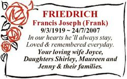 FRIEDRICH Francis Joseph (Frank) 9/3/1919  24/7/2007 In our hearts he'll always stay, Loved &amp...