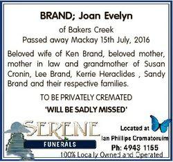 BRAND; Joan Evelyn of Bakers Creek Passed away Mackay 15th July, 2016 Beloved wife of Ken Brand, bel...