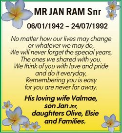 MR JAN RAM Snr 06/01/1942  24/07/1992 No matter how our lives may change or whatever we may do, We w...